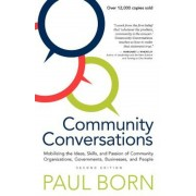 Community Conversations: Mobilizing the Ideas, Skills, and Passion of Community Organizations, Governments, Businesses, and People, Paperback