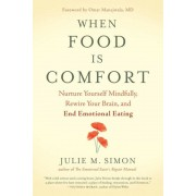 When Food Is Comfort: Nurture Yourself Mindfully, Rewire Your Brain, and End Emotional Eating, Paperback