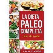 La Dieta Paleo Completa Libro de cocina En Espaol/The Paleo Complete Diet Cookbook In Spanish (Spanish Edition), Paperback/Charlie Mason
