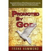 Promoted by God: Frank Hammond's Testimony of How the Baptism in the Holy Spirit Ignited His Ministry, Paperback/Frank Hammond