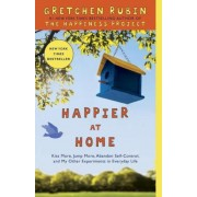 Happier at Home: Kiss More, Jump More, Abandon Self-Control, and My Other Experiments in Everyday Life, Paperback