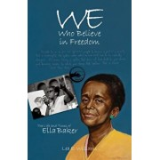 We Who Believe in Freedom: The Life and Times of Ella Baker, Paperback/Lea E. Williams