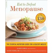 Eat to Defeat Menopause: The Essential Nutrition Guide for a Healthy Midlife--With More Than 130 Recipes, Paperback/Karen Giblin