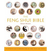 The Feng Shui Bible: The Definitive Guide to Improving Your Life, Home, Health, and Finances, Paperback/Simon G. Brown