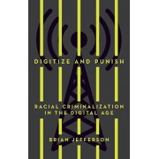 Digitize and Punish: Racial Criminalization in the Digital Age, Paperback/Brian Jefferson