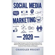 Social Media Marketing: 2020 - Cutting-Edge Strategies to Grow Your Personal Brand, Reach Millions of Customers, and Become an Expert Influenc, Hardcover/Chandler Wright