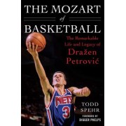 The Mozart of Basketball: The Remarkable Life and Legacy of Drazen Petrovic