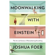 Moonwalking with Einstein: The Art and Science of Remembering Everything, Hardcover