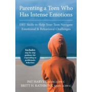 Parenting a Teen Who Has Intense Emotions: DBT Skills to Help Your Teen Navigate Emotional and Behavioral Challenges, Paperback