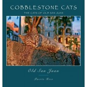 Cobblestone Cats - Puerto Rico: The Cats of Old San Juan (2nd ed.), Hardcover/Alan Panattoni