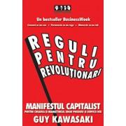 Reguli pentru revolutionari. Manifestul capitalist pentru crearea si marketingul unor produse si servicii noi/Guy Kawasaki