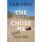 The Road Chose Me Volume 1: Two Years and 40,000 Miles from Alaska to Argentina, Paperback/Dan Grec