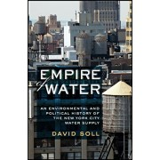 Empire of Water: An Environmental and Political History of the New York City Water Supply, Paperback/David Soll