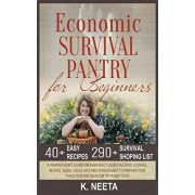 Economic Survival Pantry for Beginners: A Prepper Mom's Guide for Emergency Essential Food Storage, Recipes, Seeds, Tool, Kits and Spreadsheet to Prep, Paperback/Neeta