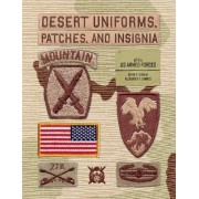 Desert Uniforms, Patches, and Insignia of the Us Armed Forces, Hardcover/Kevin M. Born