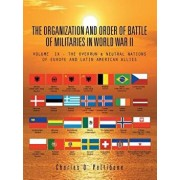The Organization and Order of Battle of Militaries in World War II: Volume IX - The Overrun & Neutral Nations of Europe and Latin American Allies, Paperback/Charles D. Pettibone
