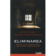 Eliminarea. Povestea unui supravietuitor din infernul khmerilor rosii/Rithy Panh, Christophe Bataille