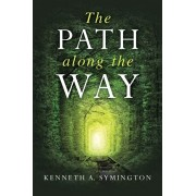 The Path along the Way: Stories, Inventions, Incidents, and Encounters Along A Long Life, Paperback/Kenneth A. Symington