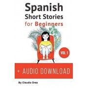 Spanish: Short Stories for Beginners: Improve Your Reading and Listening Skills in Spanish, Paperback/Claudia Orea