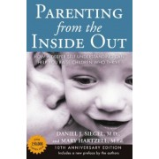 Parenting from the Inside Out 10th Anniversary Edition: How a Deeper Self-Understanding Can Help You Raise Children Who Thrive, Paperback