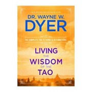 Living the Wisdom of the Tao: The Complete Tao Te Ching and Affirmations, Paperback/Wayne W. Dyer
