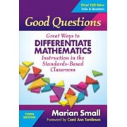 Good Questions: Great Ways to Differentiate Mathematics Instruction in the Standards-Based Classroom, Paperback/Marian Small