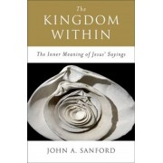 The Kingdom Within: The Inner Meaning of Jesus' Sayings, Paperback