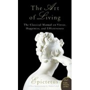 Art of Living: The Classical Mannual on Virtue, Happiness, and Effectiveness, Paperback/Epictetus
