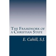 The Framework of a Christian State: An Introduction to Social Science, Paperback/E. Cahill S. J.
