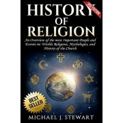 History of Religion: An Overview of the most Important People and Events in The World's Religions, Mythologies History of the Church, Paperback/Michael J. Stewart