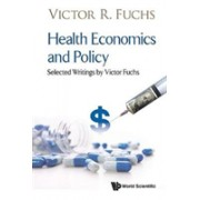 Health Economics And Policy: Selected Writings By Victor Fuchs (Fuchs Victor R (Stanford Univ Usa))(Cartonat) (9789813232860)