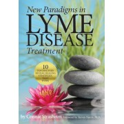 New Paradigms in Lyme Disease Treatment: 10 Top Doctors Reveal Healing Strategies That Work, Paperback