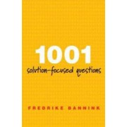 1001 Solution-Focused Questions Handbook for Solution-Focused Interviewing