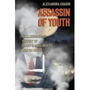 Assassin of Youth: A Kaleidoscopic History of Harry J. Anslinger's War on Drugs, Hardcover