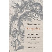 Elements of Surprise: Our Mental Limits and the Satisfactions of Plot, Hardcover/Vera Tobin