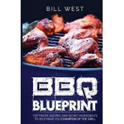 BBQ Blueprint (B&w Edition): Top Tricks, Recipes, and Secret Ingredients to Help Make You Champion of the Grill, Paperback/Bill West