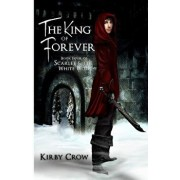 The King of Forever: Book Four of Scarlet and the White Wolf, Paperback/Kirby Crow