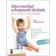 Ako rozvíjať schopnosti dieťaťa(Petra Arslan Šinková)