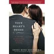Your Heart's Desire: 14 Truths That Will Forever Change the Way You Love and Are Loved, Paperback/Sheri Rose Shepherd