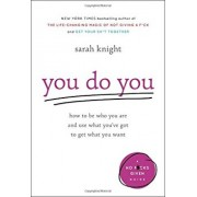 You Do You: How to Be Who You Are and Use What You've Got to Get What You Want, Hardcover/Sarah Knight
