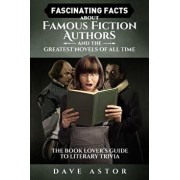 Fascinating Facts about Famous Fiction Authors and the Greatest Novels of All Time: The Book Lover's Guide to Literary Trivia, Paperback/Dave Astor