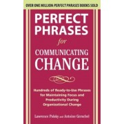 Perfect Phrases for Communicating Change: Hundreds of Ready-To-Use Phrases for Maintaining Focus and Productivity During Organizational Change, Paperback