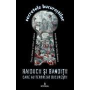 Haiducii si banditii care au terorizat Bucurestii/Dan Silviu Boerescu