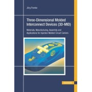 Three-Dimensional Molded Interconnect Devices (3D-Mid): Materials, Manufacturing, Assembly and Applications for Injection Molded Circuit Carriers