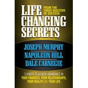 Life Changing Secrets from the Three Masters of Success: 3 Habits to Achieve Abundance in Your Finances, Your Health and Your Life, Paperback/Joseph Murphy