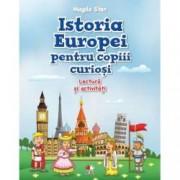 Istoria Europei pentru copiii curiosi. Lectura si activitati