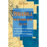 Indianola and Matagorda Island, 1837-1887: A Local History and Visitor's Guide for a Lost Seaport and a Barrier Island on the Texas Gulf Coast, Paperback/Linda Wolff