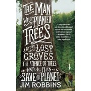 The Man Who Planted Trees: A Story of Lost Groves, the Science of Trees, and a Plan to Save the Planet, Paperback