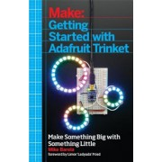 Getting Started with Adafruit Trinket: 15 Projects with the Low-Cost AVR ATtiny85 Board, Paperback