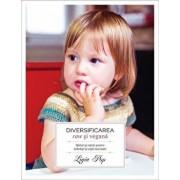 Diversificarea raw si vegana. Sfaturi si retete pentru bebelusi si copii mai mari. Editia a II-a/Ligia Pop